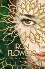 Tracy Banghart - Iron Flowers - Die Rebellinnen